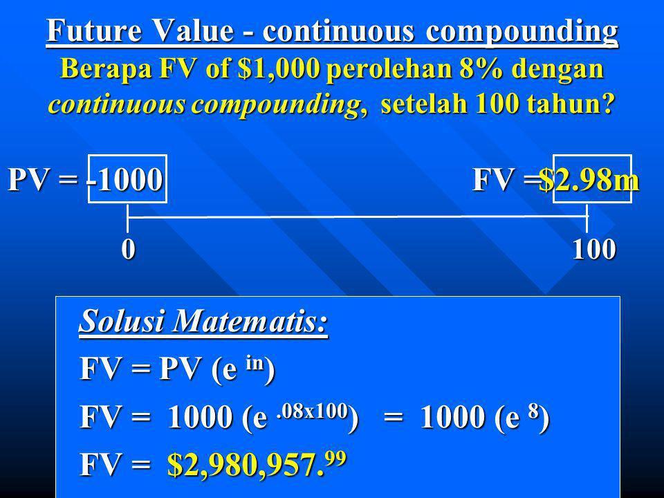 Future Value - continuous compounding Berapa FV of $1,000 perolehan 8% dengan continuous compounding, setelah 100 tahun