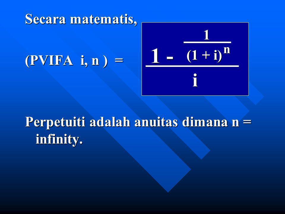 1 - i Secara matematis, 1 (PVIFA i, n ) = (1 + i)