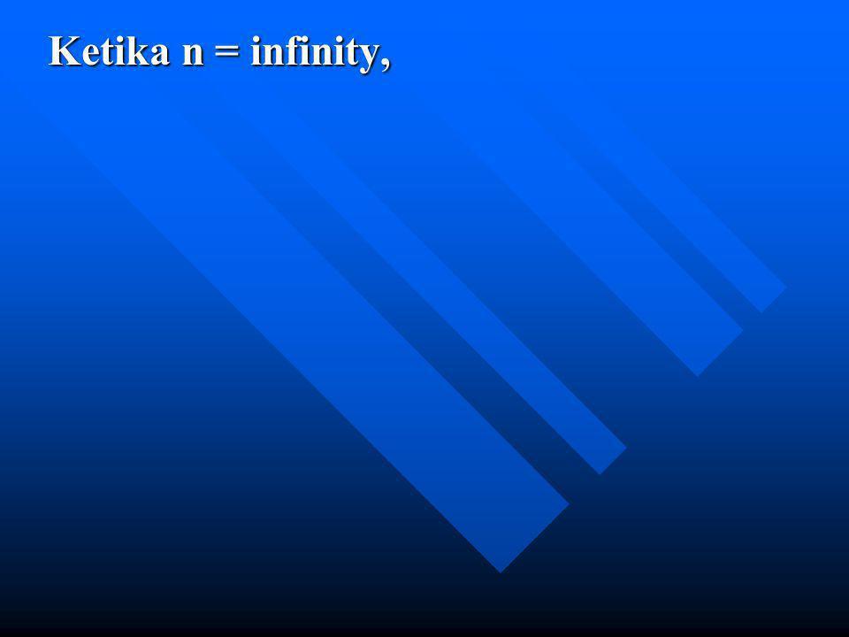 Ketika n = infinity,