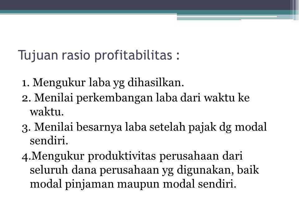 Tujuan rasio profitabilitas :