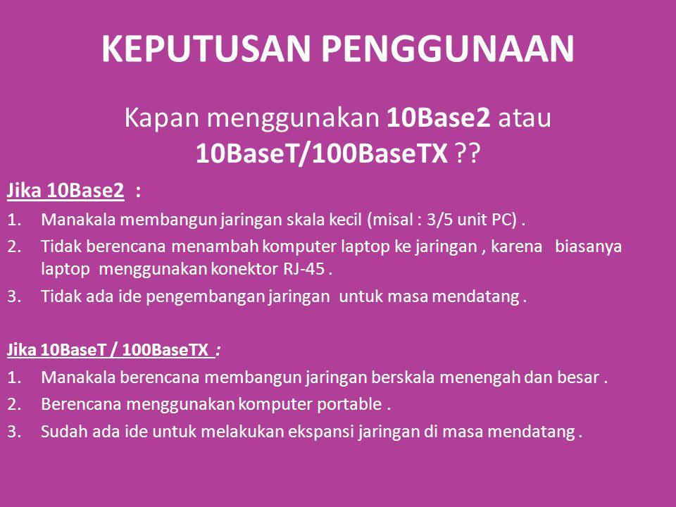 Kapan menggunakan 10Base2 atau 10BaseT/100BaseTX