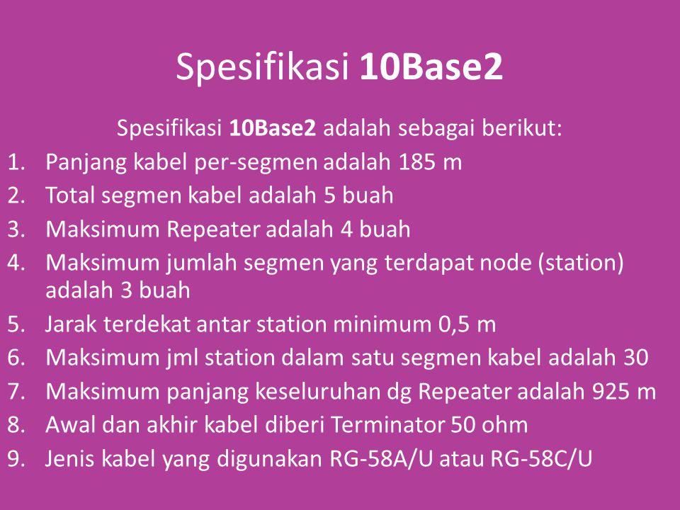 Spesifikasi 10Base2 adalah sebagai berikut:
