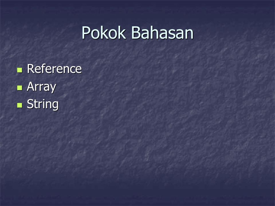 Pokok Bahasan Reference Array String