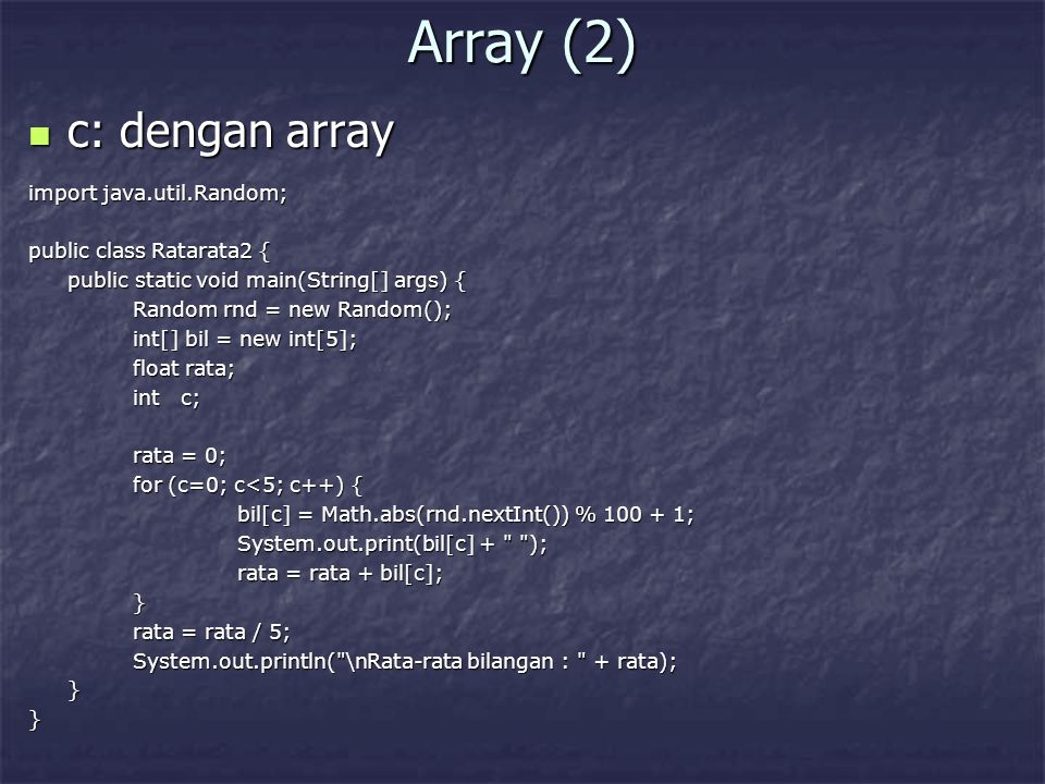 Array (2) c: dengan array import java.util.Random;
