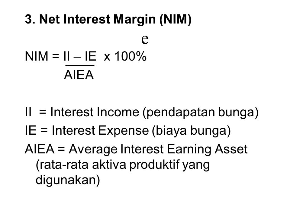e 3. Net Interest Margin (NIM) NIM = II – IE x 100% AIEA