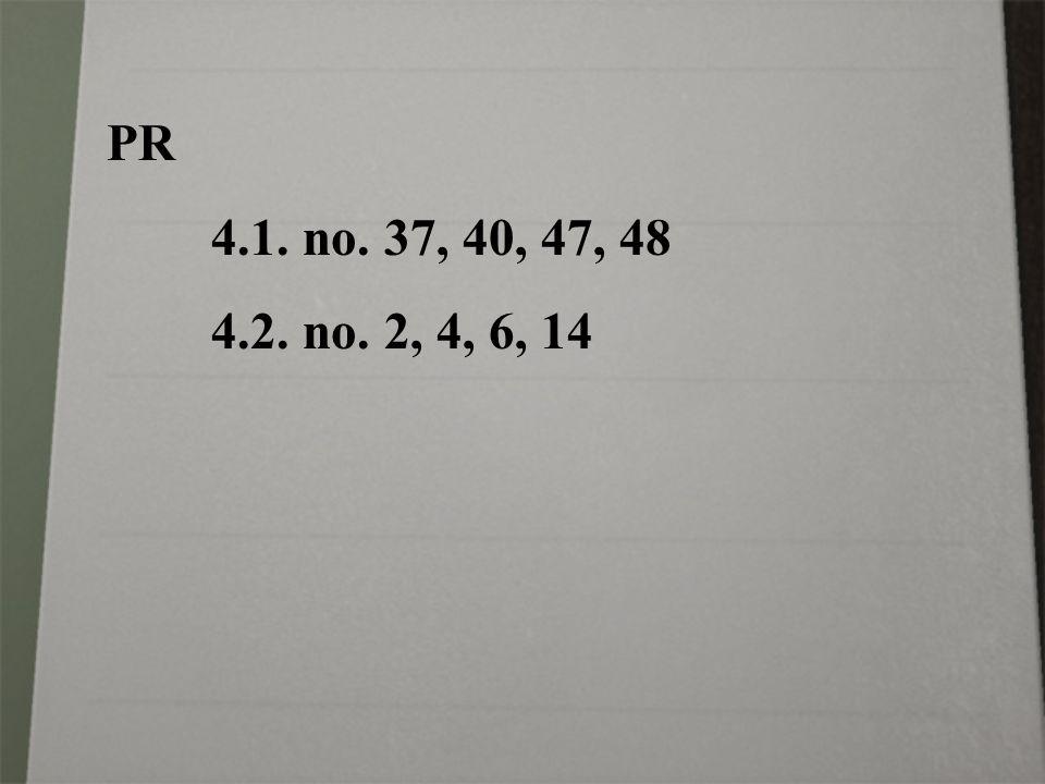 PR 4.1. no. 37, 40, 47, 48 4.2. no. 2, 4, 6, 14