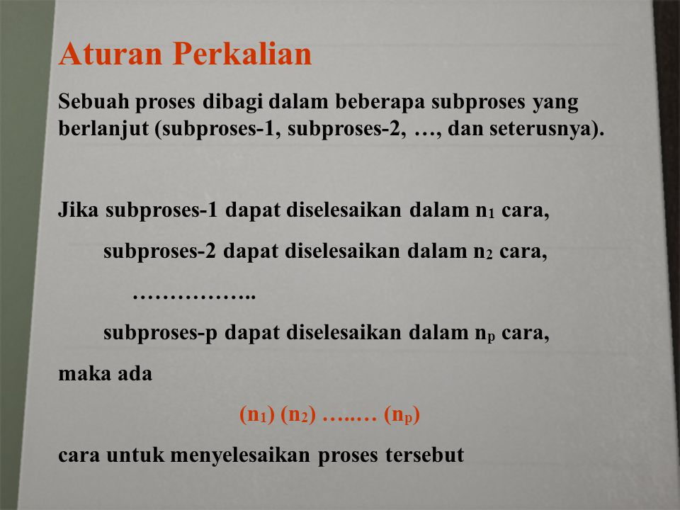 Aturan Perkalian Sebuah proses dibagi dalam beberapa subproses yang berlanjut (subproses-1, subproses-2, …, dan seterusnya).