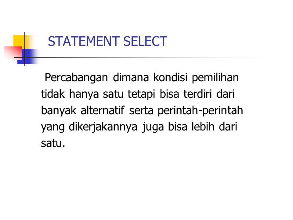 STATEMENT SELECT Percabangan dimana kondisi pemilihan