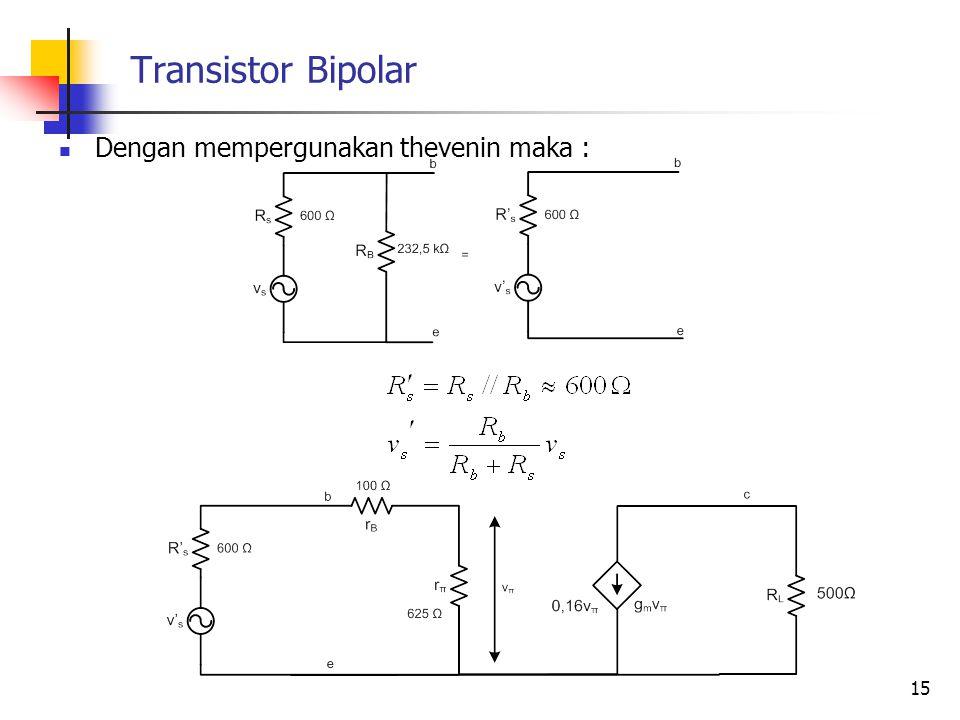 Transistor Bipolar Dengan mempergunakan thevenin maka :