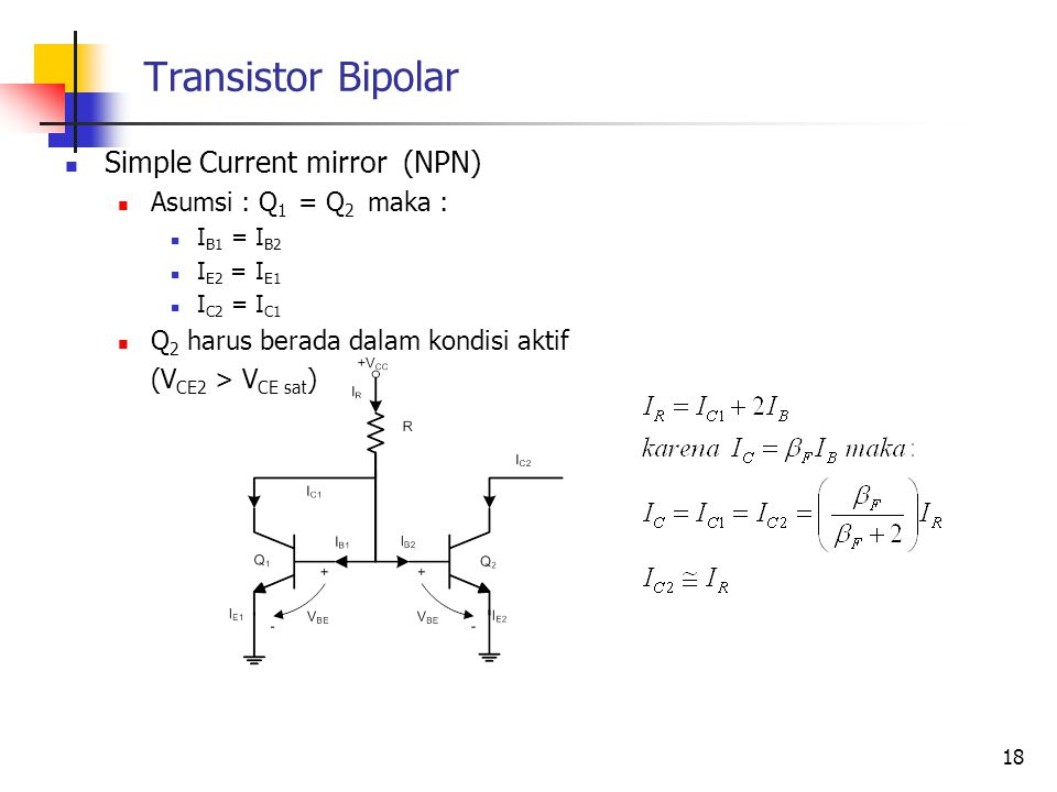 Transistor Bipolar Simple Current mirror (NPN) Asumsi : Q1 = Q2 maka :