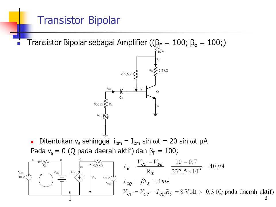Transistor Bipolar Transistor Bipolar sebagai Amplifier ((βF = 100; βo = 100;) Ditentukan vs sehingga ibm = Ibm sin ωt = 20 sin ωt μA.