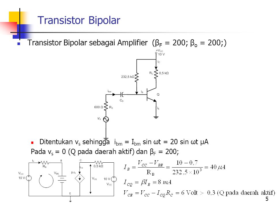 Transistor Bipolar Transistor Bipolar sebagai Amplifier (βF = 200; βo = 200;) Ditentukan vs sehingga ibm = Ibm sin ωt = 20 sin ωt μA.