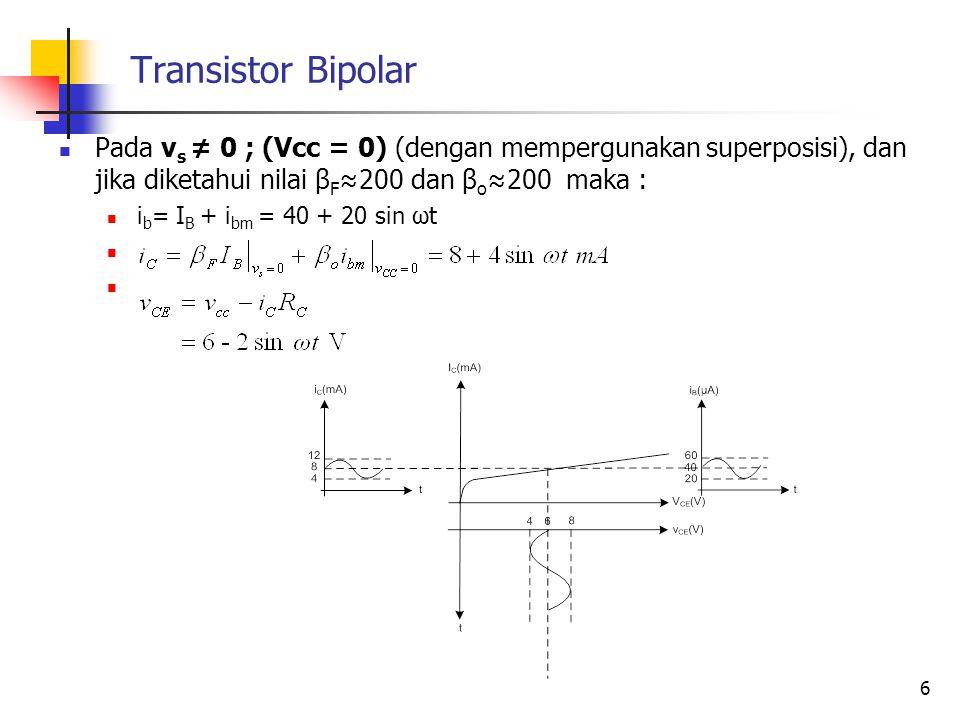 Transistor Bipolar Pada vs ≠ 0 ; (Vcc = 0) (dengan mempergunakan superposisi), dan jika diketahui nilai βF≈200 dan βo≈200 maka :