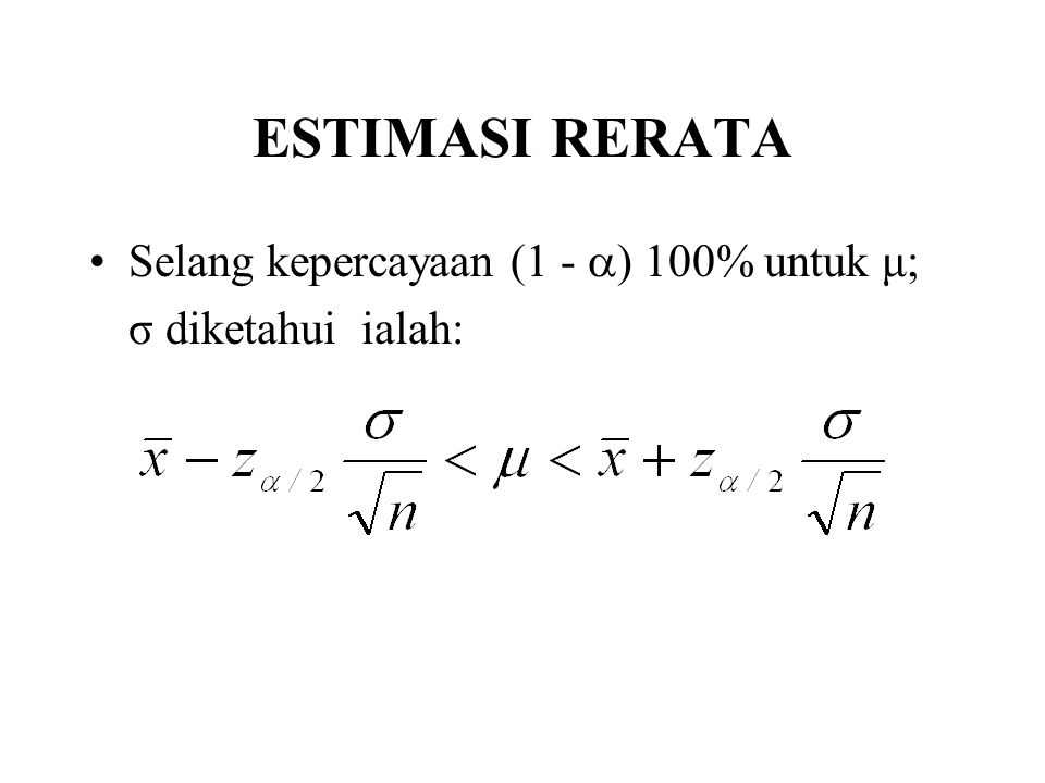 ESTIMASI RERATA Selang kepercayaan (1 - ) 100% untuk μ;