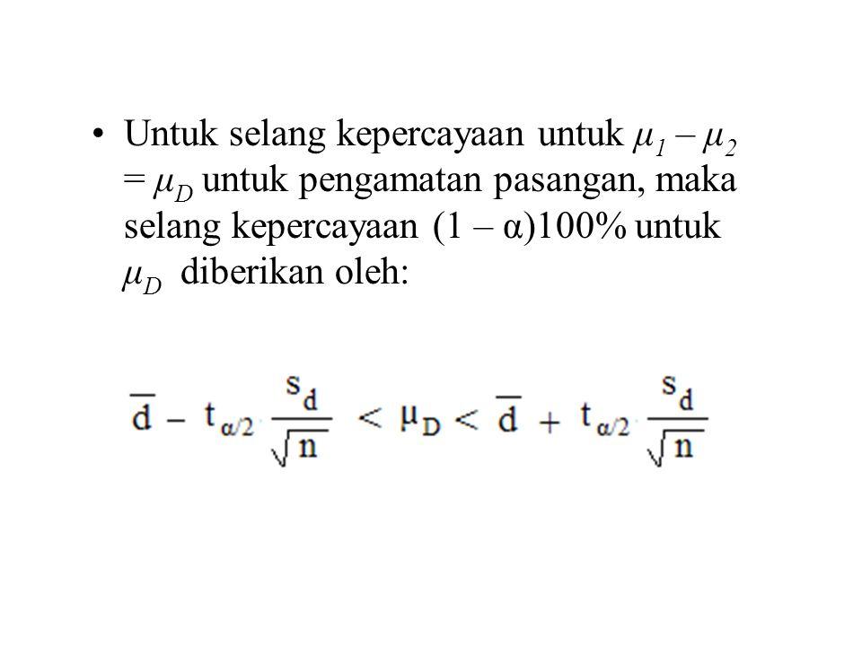 Untuk selang kepercayaan untuk μ1 – μ2 = μD untuk pengamatan pasangan, maka selang kepercayaan (1 – α)100% untuk μD diberikan oleh:
