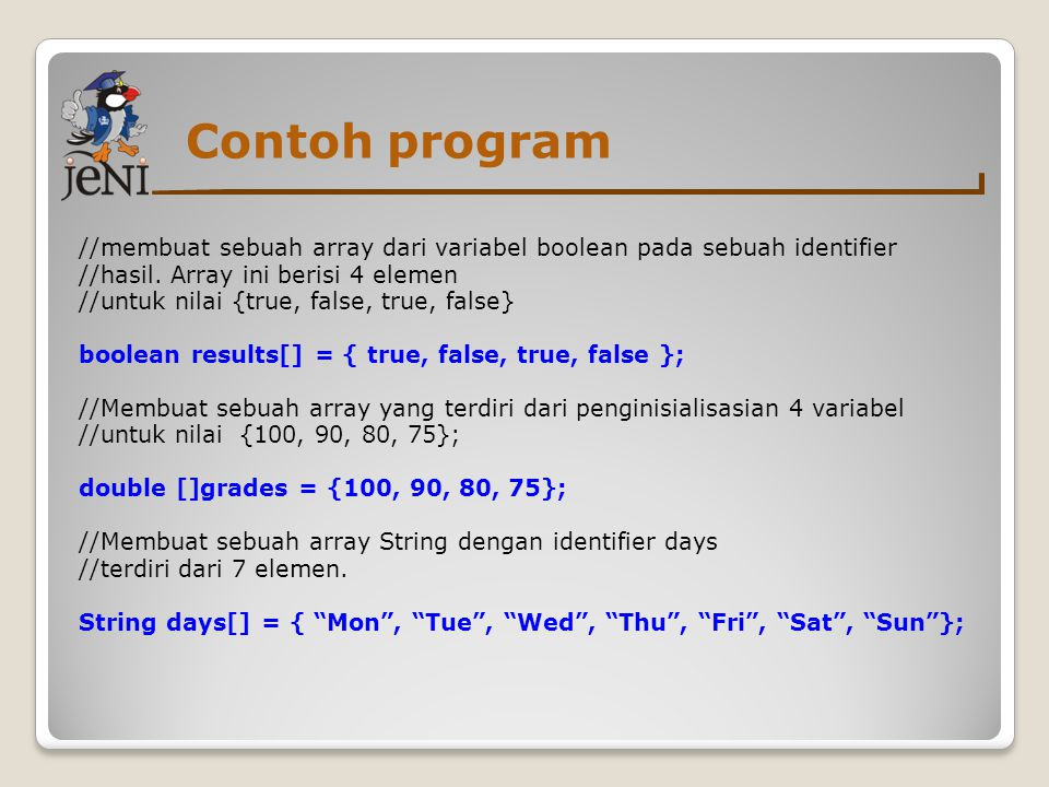 Contoh program //membuat sebuah array dari variabel boolean pada sebuah identifier. //hasil. Array ini berisi 4 elemen.
