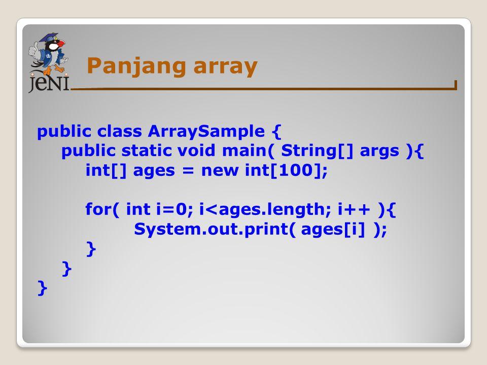 Panjang array public class ArraySample {