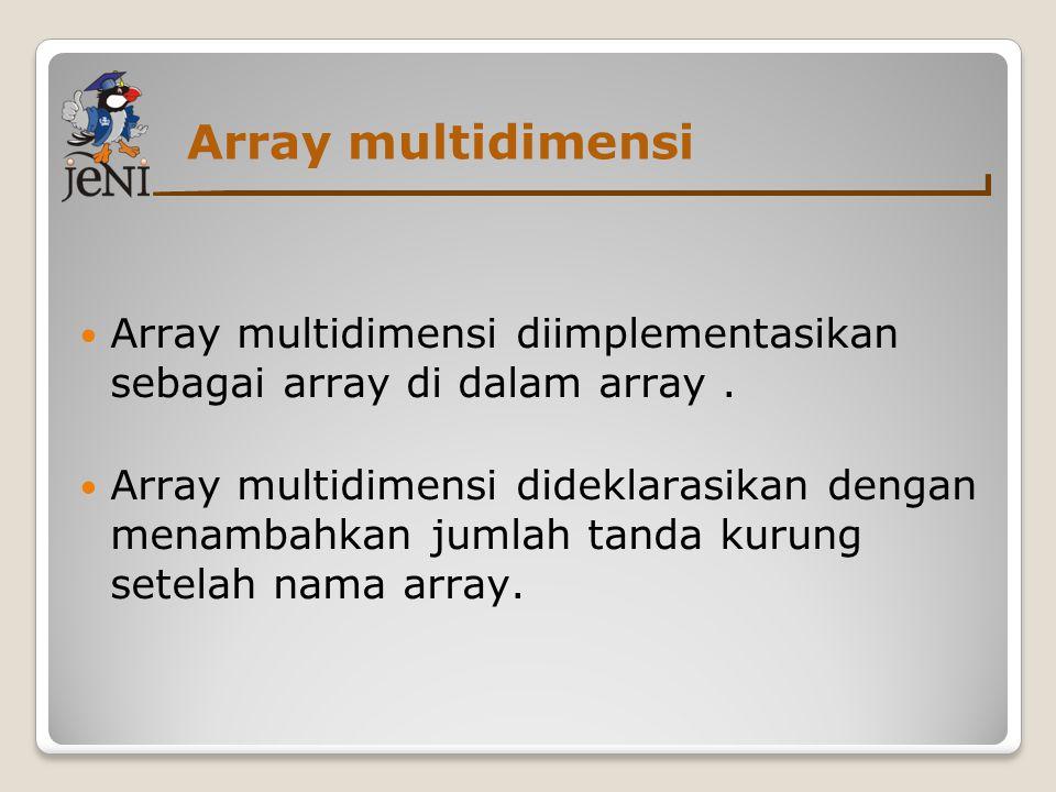 Array multidimensi Array multidimensi diimplementasikan sebagai array di dalam array .