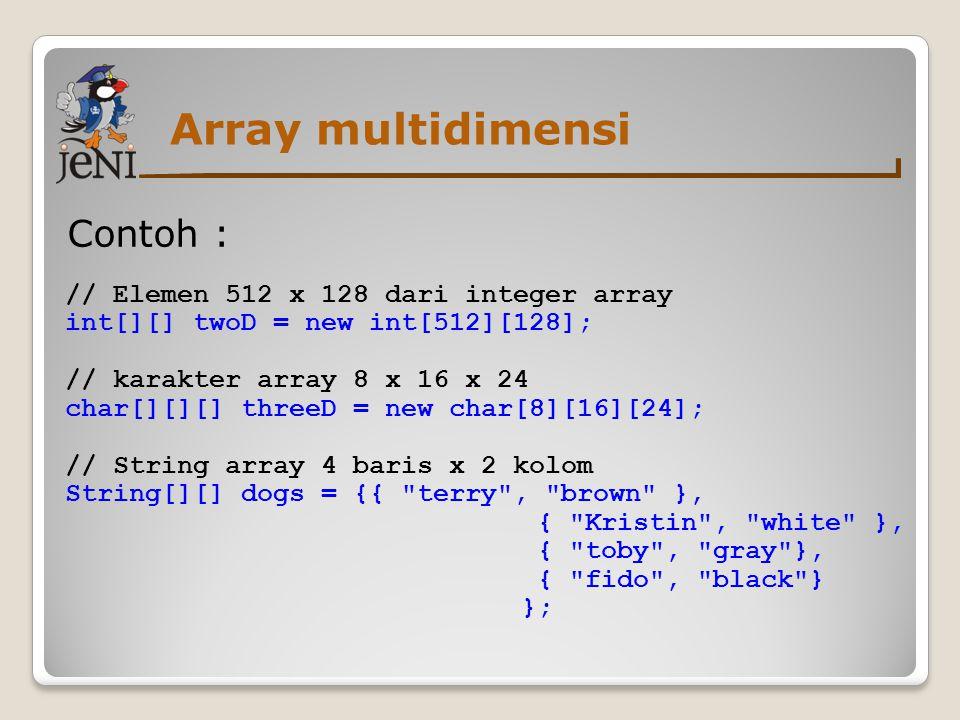 Array multidimensi Contoh : // Elemen 512 x 128 dari integer array