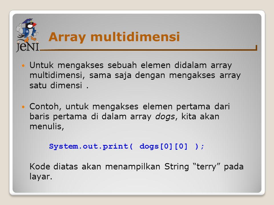 Array multidimensi Untuk mengakses sebuah elemen didalam array multidimensi, sama saja dengan mengakses array satu dimensi .
