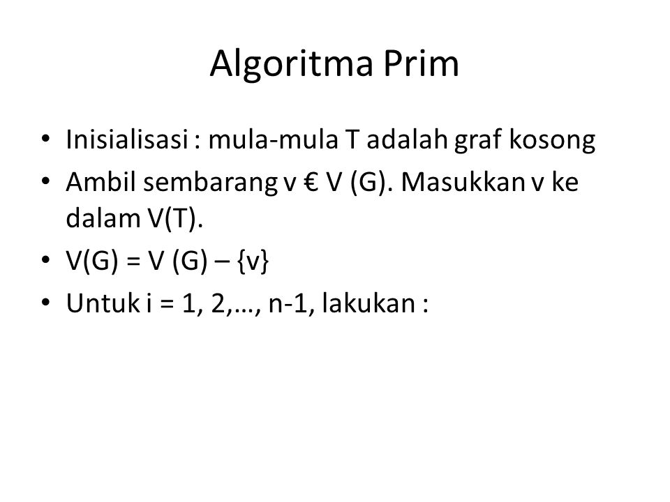 Algoritma Prim Inisialisasi : mula-mula T adalah graf kosong