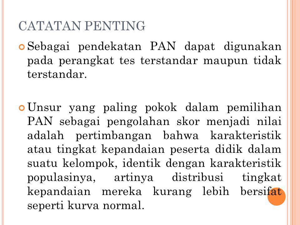 CATATAN PENTING Sebagai pendekatan PAN dapat digunakan pada perangkat tes terstandar maupun tidak terstandar.