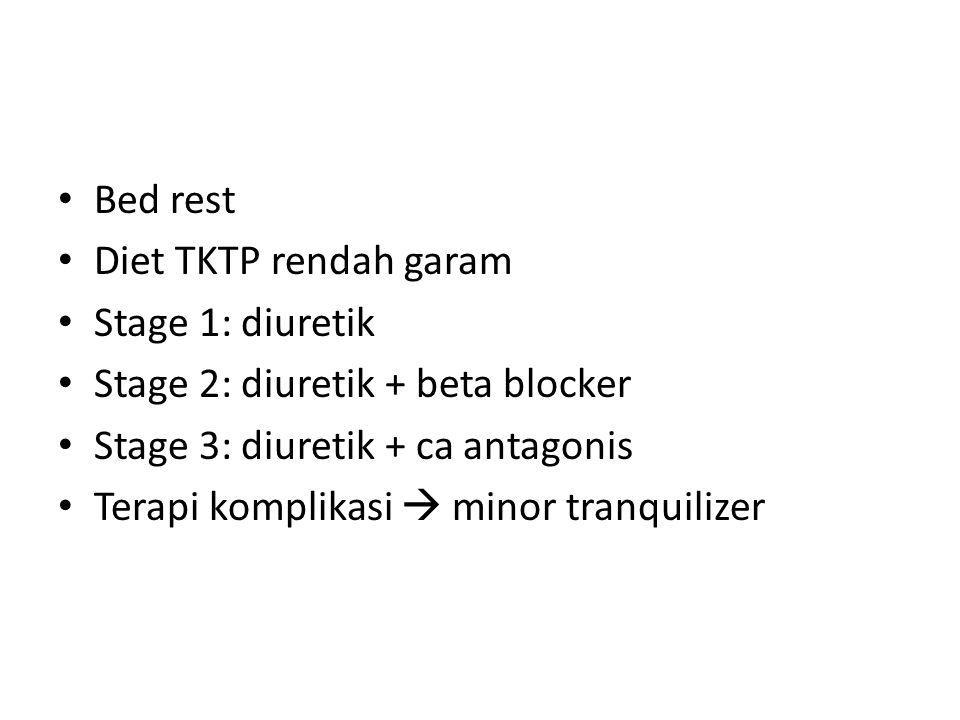 Bed rest Diet TKTP rendah garam. Stage 1: diuretik. Stage 2: diuretik + beta blocker. Stage 3: diuretik + ca antagonis.