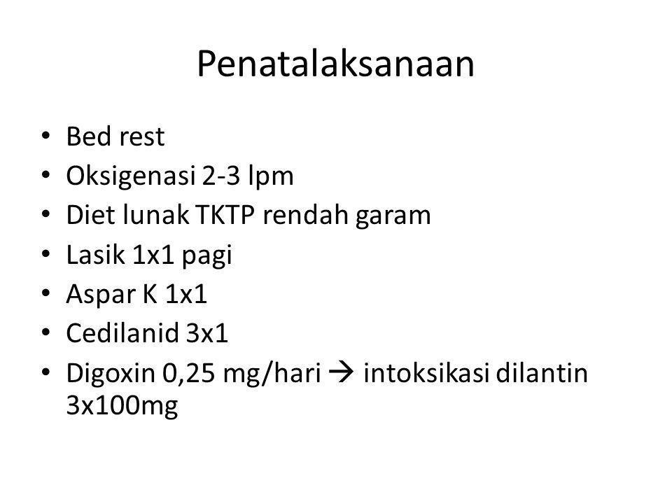 Penatalaksanaan Bed rest Oksigenasi 2-3 lpm