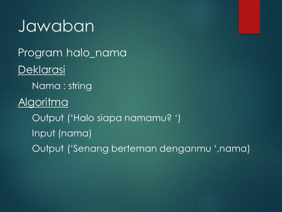 Jawaban Program halo_nama Deklarasi Algoritma Nama : string