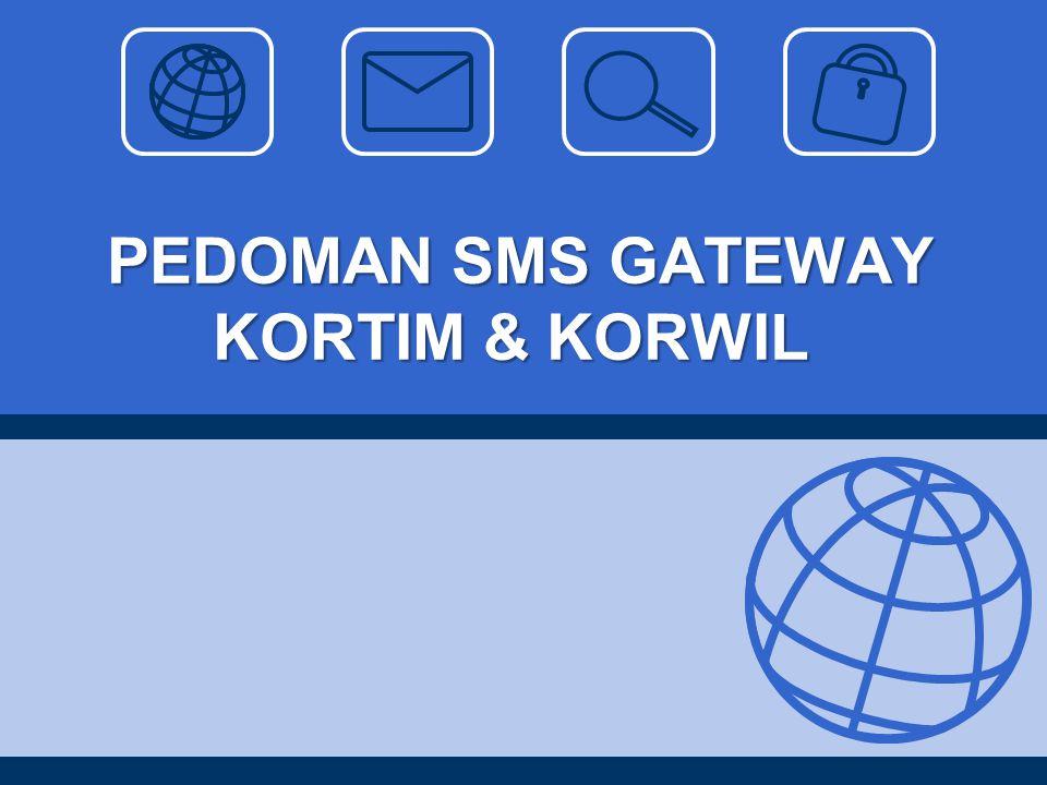PEDOMAN SMS GATEWAY KORTIM & KORWIL
