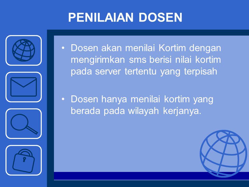 PENILAIAN DOSEN Dosen akan menilai Kortim dengan mengirimkan sms berisi nilai kortim pada server tertentu yang terpisah.