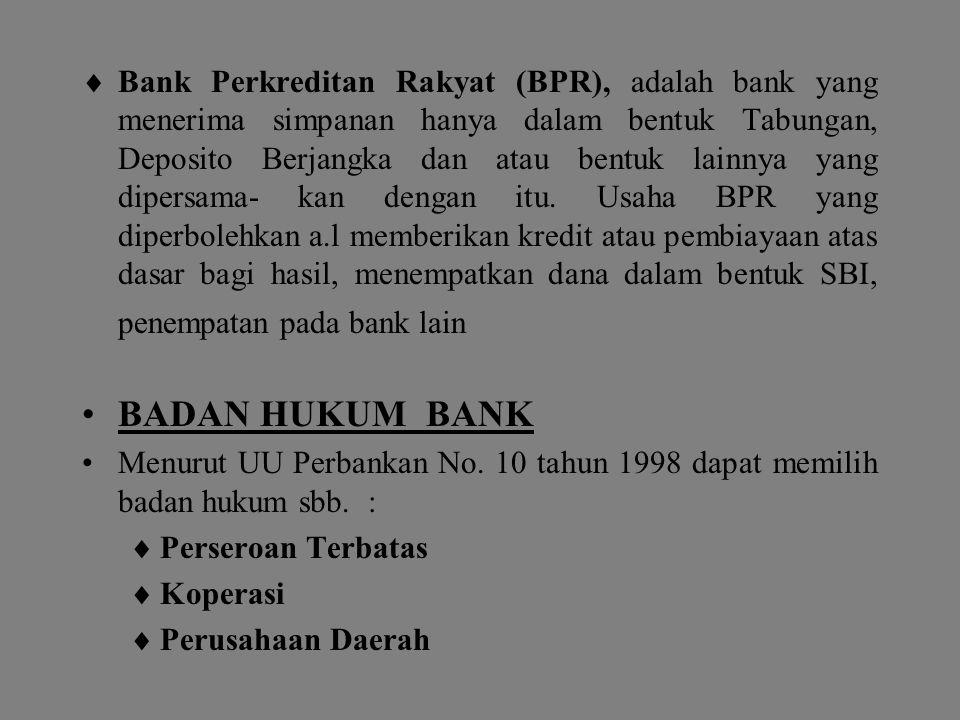 Bank Perkreditan Rakyat (BPR), adalah bank yang menerima simpanan hanya dalam bentuk Tabungan, Deposito Berjangka dan atau bentuk lainnya yang dipersama- kan dengan itu. Usaha BPR yang diperbolehkan a.l memberikan kredit atau pembiayaan atas dasar bagi hasil, menempatkan dana dalam bentuk SBI, penempatan pada bank lain