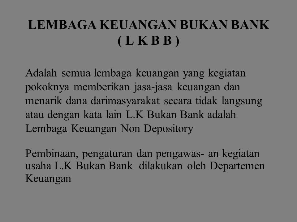 LEMBAGA KEUANGAN BUKAN BANK ( L K B B )