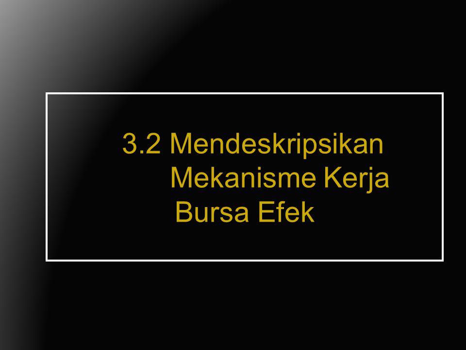 3.2 Mendeskripsikan Mekanisme Kerja Bursa Efek