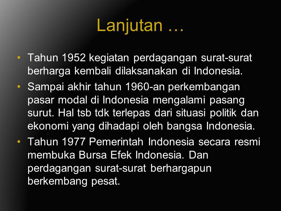 Lanjutan … Tahun 1952 kegiatan perdagangan surat-surat berharga kembali dilaksanakan di Indonesia.
