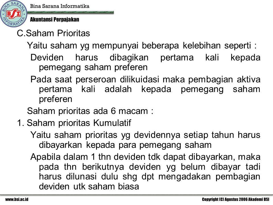 C.Saham Prioritas Yaitu saham yg mempunyai beberapa kelebihan seperti : Deviden harus dibagikan pertama kali kepada pemegang saham preferen.
