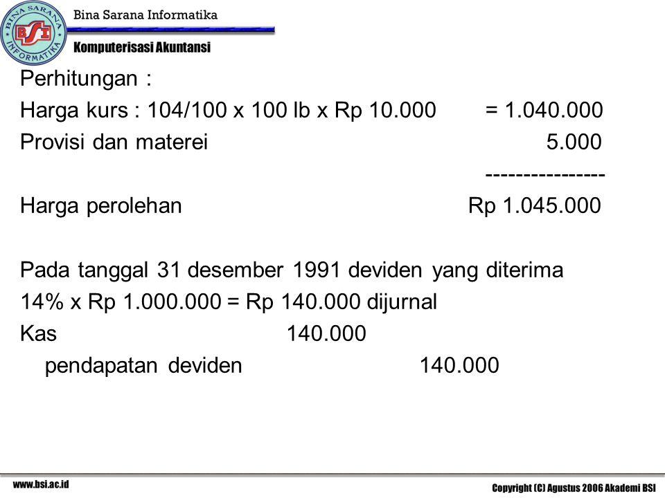 Perhitungan : Harga kurs : 104/100 x 100 lb x Rp 10.000 = 1.040.000. Provisi dan materei 5.000.