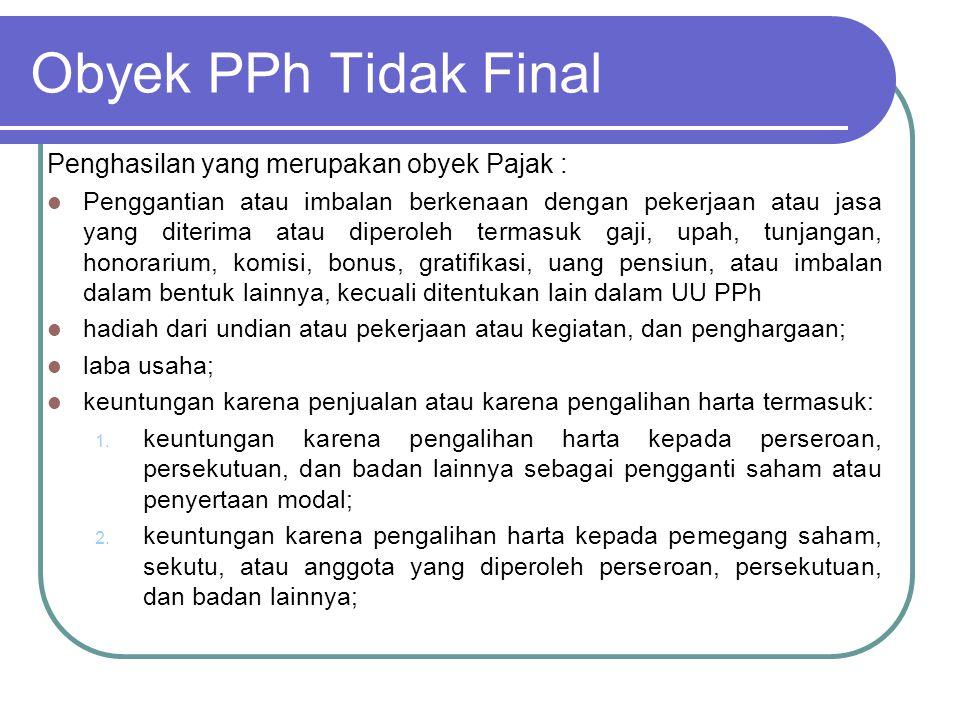 Obyek PPh Tidak Final Penghasilan yang merupakan obyek Pajak :