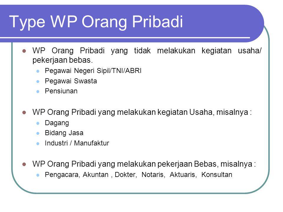 Type WP Orang Pribadi WP Orang Pribadi yang tidak melakukan kegiatan usaha/ pekerjaan bebas. Pegawai Negeri Sipil/TNI/ABRI.