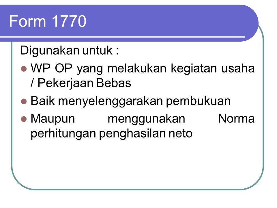 Form 1770 Digunakan untuk : WP OP yang melakukan kegiatan usaha / Pekerjaan Bebas. Baik menyelenggarakan pembukuan.