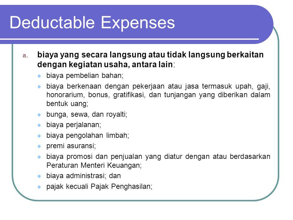 Deductable Expenses biaya yang secara langsung atau tidak langsung berkaitan dengan kegiatan usaha, antara lain: