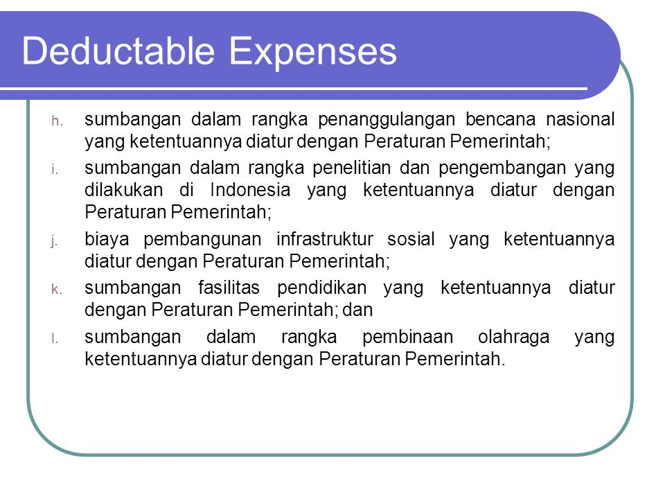 Deductable Expenses sumbangan dalam rangka penanggulangan bencana nasional yang ketentuannya diatur dengan Peraturan Pemerintah;