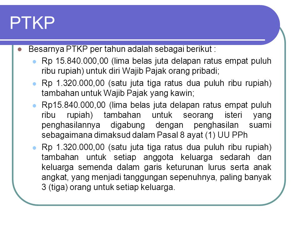 PTKP Besarnya PTKP per tahun adalah sebagai berikut :