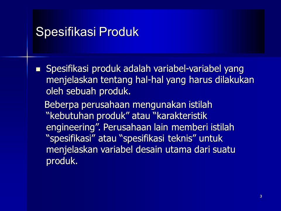 Spesifikasi Produk Spesifikasi produk adalah variabel-variabel yang menjelaskan tentang hal-hal yang harus dilakukan oleh sebuah produk.