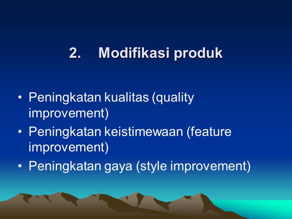2. Modifikasi produk Peningkatan kualitas (quality improvement)