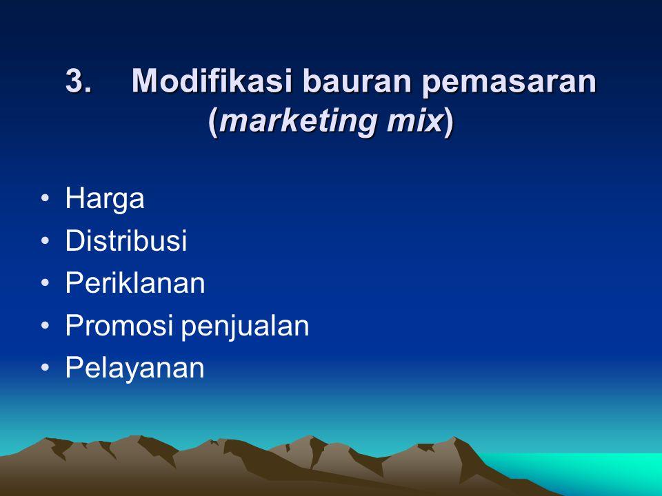 3. Modifikasi bauran pemasaran (marketing mix)