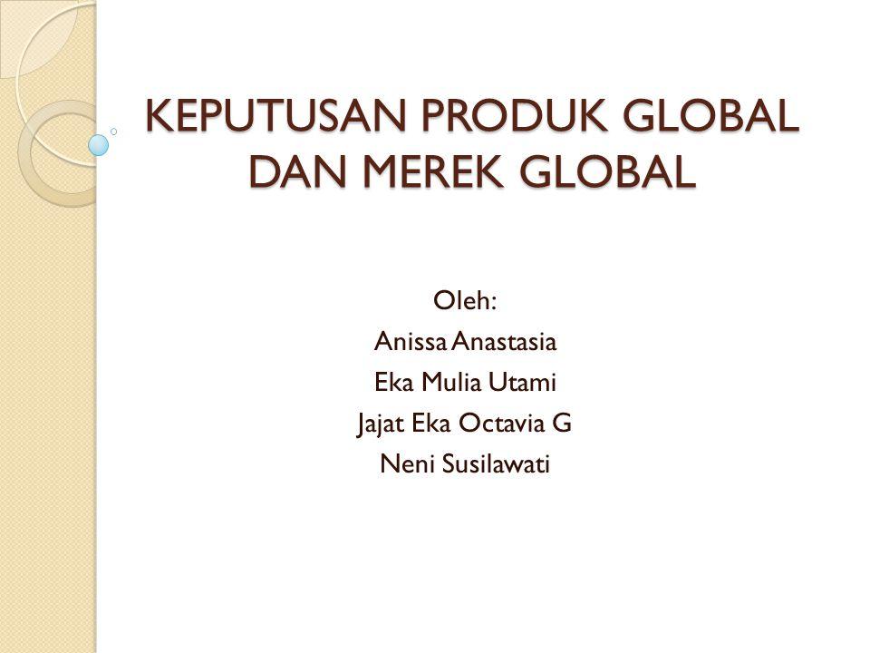 KEPUTUSAN PRODUK GLOBAL DAN MEREK GLOBAL