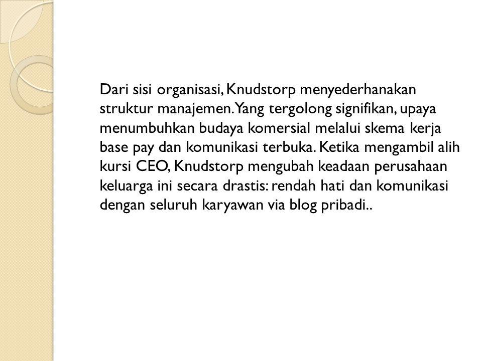 Dari sisi organisasi, Knudstorp menyederhanakan struktur manajemen
