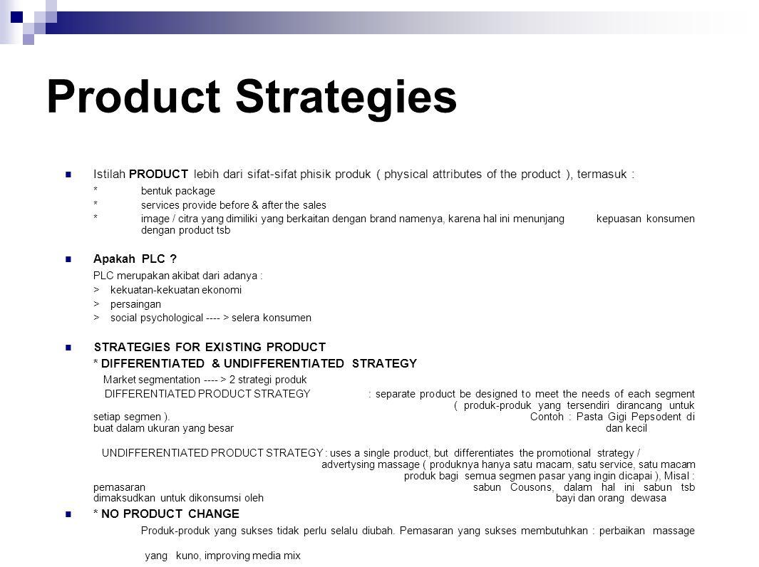 Product Strategies Istilah PRODUCT lebih dari sifat-sifat phisik produk ( physical attributes of the product ), termasuk :