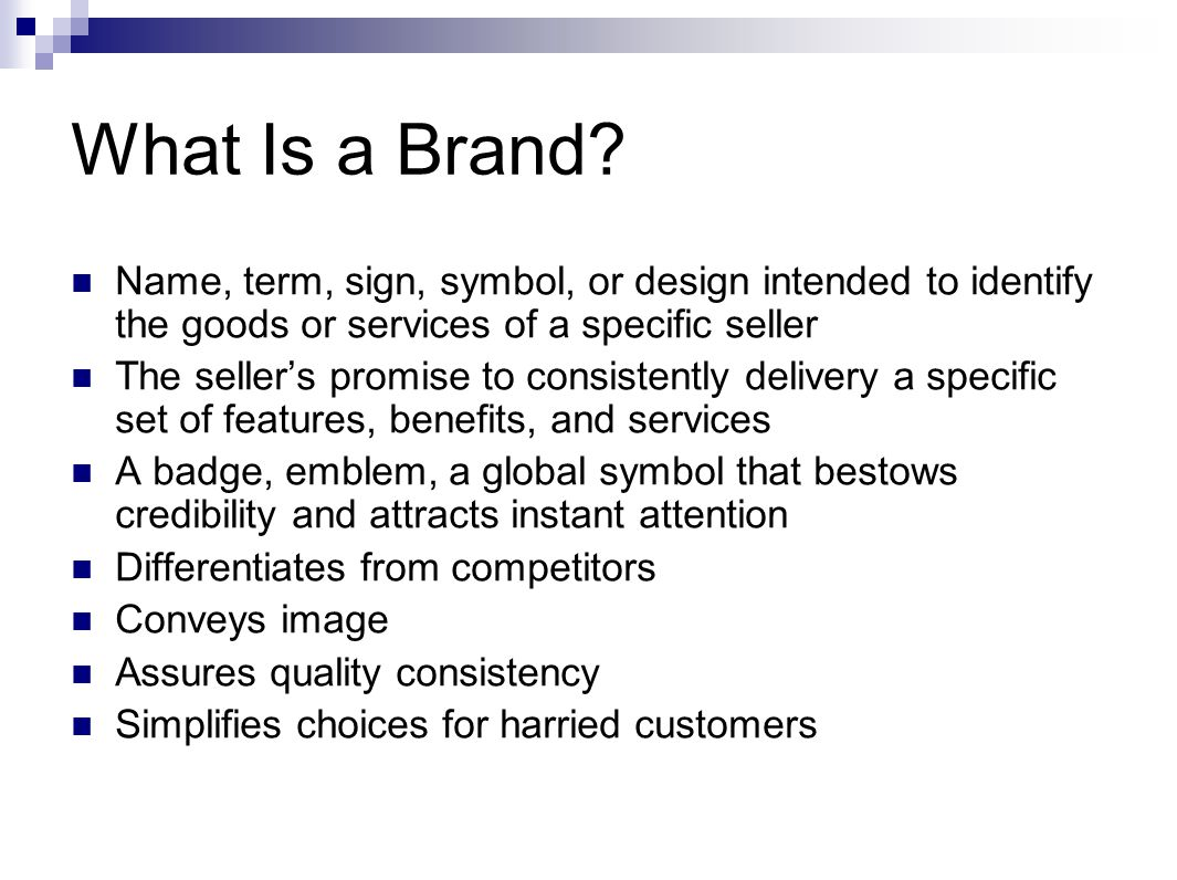 What Is a Brand Name, term, sign, symbol, or design intended to identify the goods or services of a specific seller.